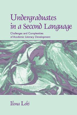 Undergraduates in a Second Language: Challenges and Complexities of Academic Literacy Development book