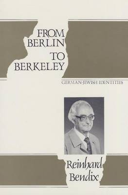 From Berlin to Berkeley by Reinhard Bendix