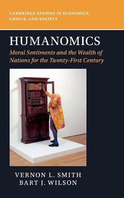 Cambridge Studies in Economics, Choice, and Society: Humanomics: Moral Sentiments and the Wealth of Nations for the Twenty-First Century by Vernon L. Smith