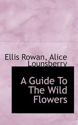 A Guide to the Wild Flowers by Ellis Rowan