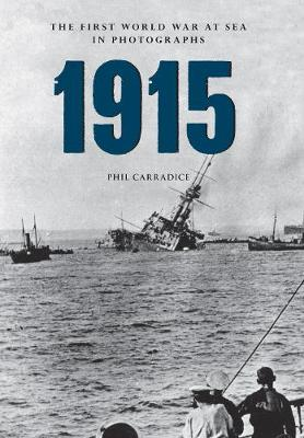 1915 The First World War at Sea in Photographs by Phil Carradice