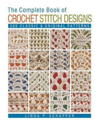 The Complete Book of Crochet Stitch Designs by Linda P. Schapper