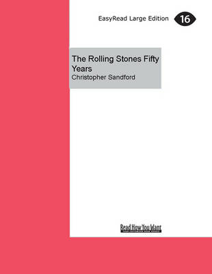 The Rolling Stones Fifty Years by Christopher Sandford
