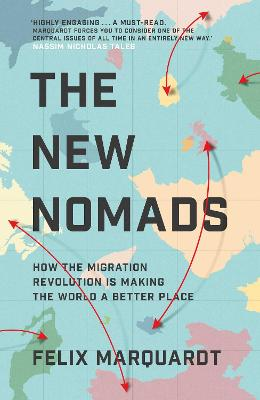 The New Nomads: How the Migration Revolution is Making the World a Better Place by Felix Marquardt