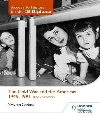 Access to History for the IB Diploma: The Cold War and the Americas 1945-1981 Second Edition by Vivienne Sanders