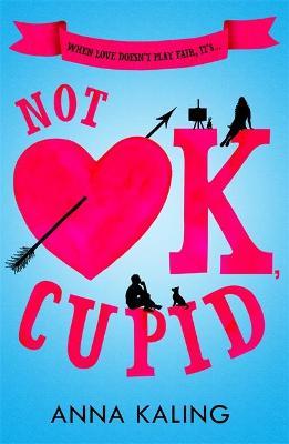 Not OK, Cupid: A sparkling rom-com you won't want to put down! by Anna Kaling