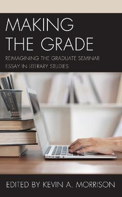 Making the Grade: Reimagining the Graduate Seminar Essay in Literary Studies book