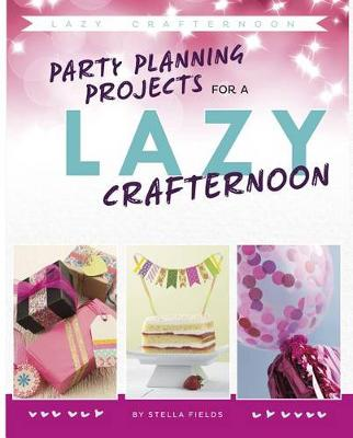Party Planning for a Lazy Crafternoon by Stella Fields
