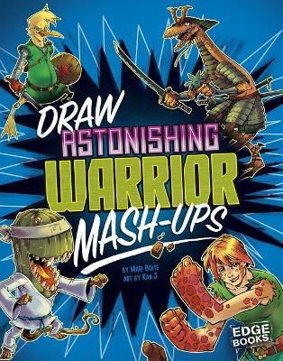 Draw Astonishing Warrior MASH-Ups by Mari Bolte