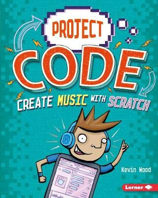 Create Music with Scratch by Kevin Wood