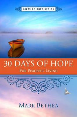 30 Days of Hope for Peaceful Living by Mark Bethea