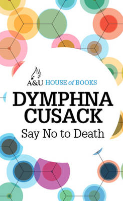Say No to Death by Dymphna Cusack