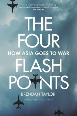 The Four Flashpoints: How Asia Goes to War by Brendan Taylor