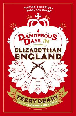 Dangerous Days in Elizabethan England by Terry Deary