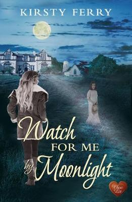 Watch for Me by Moonlight by Kirsty Ferry
