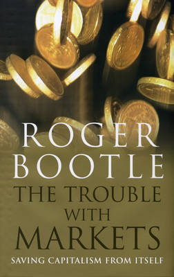 The Trouble With Markets by Roger Bootle