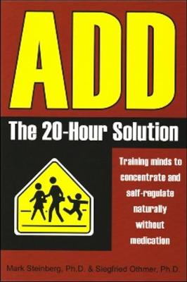 ADD: The 20-Hour Solution by Mark Steinberg