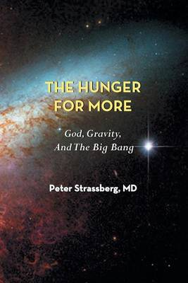 The Hunger for More: God, Gravity, and the Big Bang by Peter Strassberg