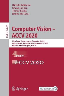 Computer Vision - ACCV 2020: 15th Asian Conference on Computer Vision, Kyoto, Japan, November 30 - December 4, 2020, Revised Selected Papers, Part IV by Hiroshi Ishikawa