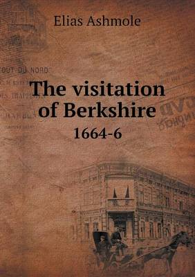 The Visitation of Berkshire 1664-6 by Elias Ashmole