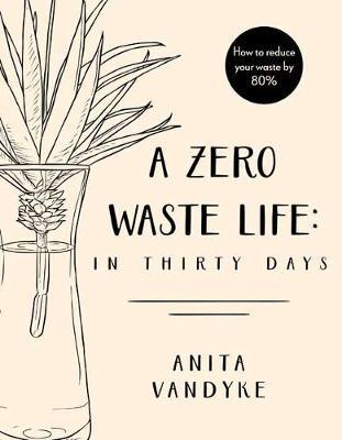 A Zero Waste Life by Anita Vandyke