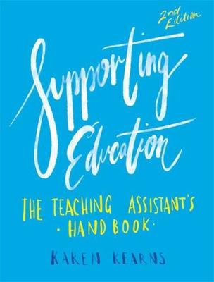 Supporting Education: The Teaching Assistant's Handbook by Karen Kearns
