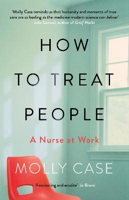 How to Treat People: A Nurse at Work book