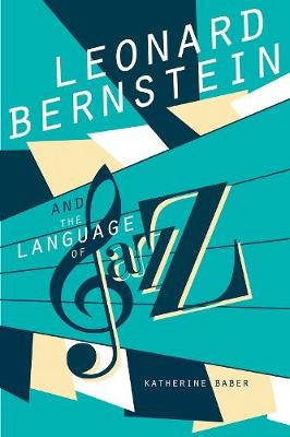 Leonard Bernstein and the Language of Jazz book