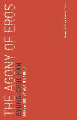 The Agony of Eros: Volume 1 by Byung-Chul Han