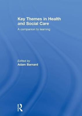 Key Themes in Health and Social Care by Adam Barnard