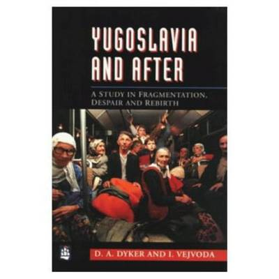 Yugoslavia and After by David A. Dyker