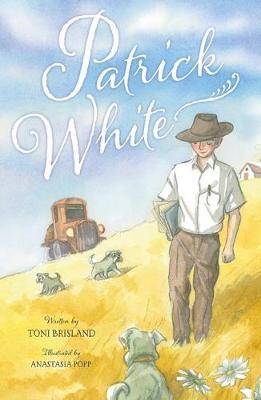 Patrick White by Toni Brisland and Illust. by Anastasia Popp