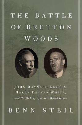Battle of Bretton Woods by Benn Steil