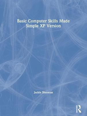 Basic Computer Skills Made Simple XP Version XP Version by Jackie Sherman