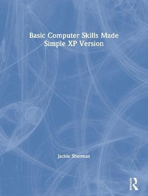Basic Computer Skills Made Simple XP Version by Jackie Sherman