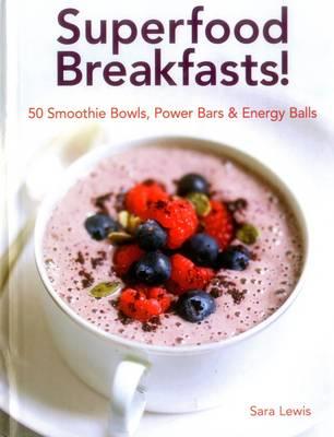 Superfood Breakfasts! by Lewis Sara