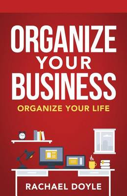 Organize Your Business by Rachael Doyle