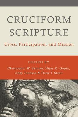 Cruciform Scripture: Cross, Participation, and Mission by Christopher W Skinner
