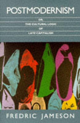 Postmodernism: Or, the Cultural Logic of Late Capitalism by Fredric Jameson