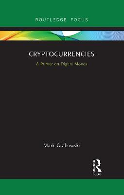 Cryptocurrencies: A Primer on Digital Money by Mark Grabowski