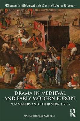 Drama in Medieval and Early Modern Europe: Playmakers and their Strategies by Nadia Therese van Pelt