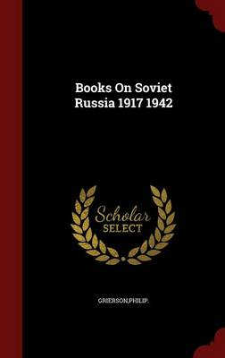 Books on Soviet Russia 1917 1942 by Philip Grierson