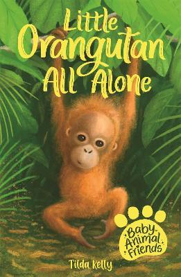 Baby Animal Friends: Little Orangutan All Alone: Book 3 book
