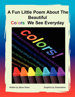 A Fun Little Poem about the Beautiful Colors We See Everyday by Steve Owen