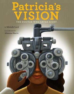 Patricia's Vision: The Doctor Who Saved Sight by Michelle Lord
