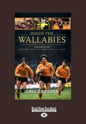 Inside the Wallabies: The Real Story, the Players, the Politics and the Games from 1908 to Today by Greg Growden