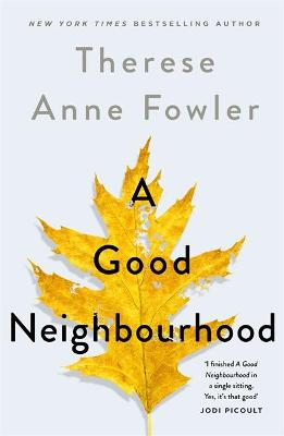 A Good Neighbourhood: The powerful New York Times bestseller you won't be able to put down by Therese Anne Fowler