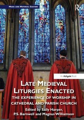Late Medieval Liturgies Enacted by Sally Harper