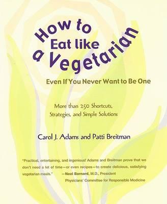 How to Eat Like a Vegetarian by Carol J. Adams