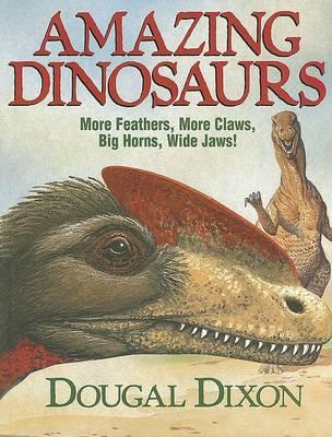 Amazing Dinosaurs by Dougal Dixon